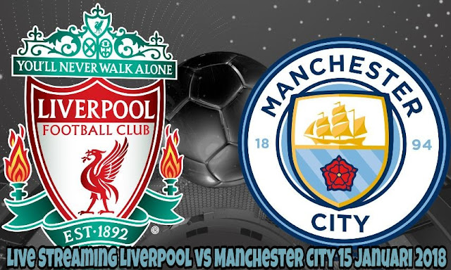 Live Streaming Liverpool vs Manchester City 15 Januari 2018