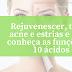Rejuvenescer, tratar acne e estrias e mais: conheça as funções de 10 ácidos