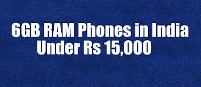 6GB RAM Smartphones in India under Rs 15,000