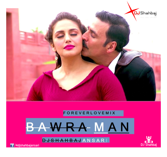 Bawra Man - (forever love mix) DJ Shahbaj Ansari  cover picture