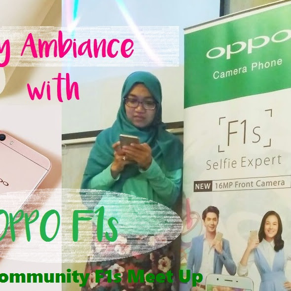 My Ambiance With OPPO F1s [Selfie Expert]