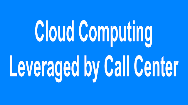 Cloud Computing evolution has for a long spell been bandied well-nigh equally an advancement that CLOUD COMPUTING is Leveraged past times Call Centers but How