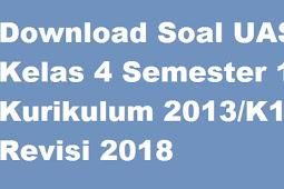 Download Soal UAS Kelas 4 Semester 1 Kurikulum 2013/K13 Revisi 2018