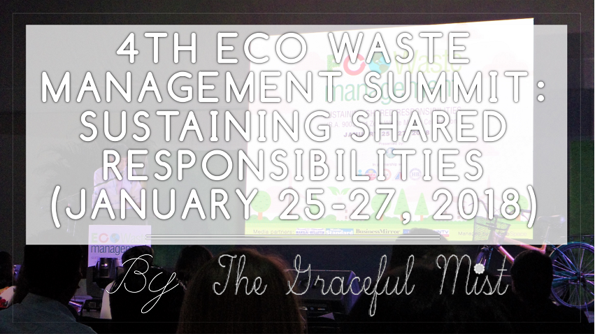 4th Ecological Waste Management Summit: Sustaining Shared Responsibilities (January 25-27, 2018 at ABS-CBN Vertis Tent, Vertis North, North Triangle, Quezon City) | Blog Post by +The Graceful Mist (www.TheGracefulMist.com)