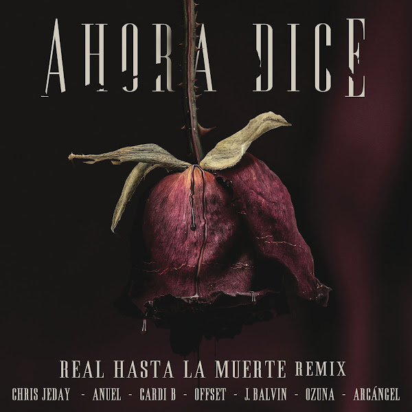 Chris Jeday, J Balvin & Ozuna - Ahora Dice (Real Hasta La Muerte Remix) [feat. Cardi B, Offset, Anuel & Arcángel] - Single  Cover