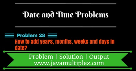 Java program that adds years, months, days and weeks in given date.