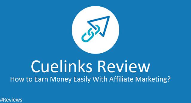 Cuelinks Review:- How to Earn Money With Affiliate Marketing?