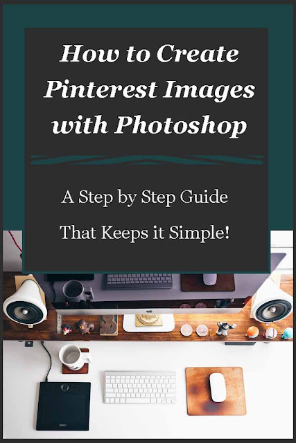 A Step by Step Guide to Creating PInterest Images with Photoshop