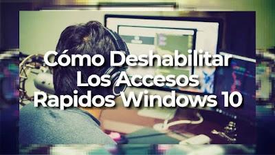 Cómo Deshabilitar Los Accesos Rapidos Windows 10