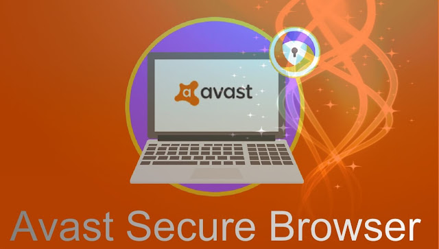 أفضل وأسع وأخف متصفح Avast Secure Browser بمميزات مدهشة