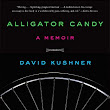 Book Review: Alligator Candy: A memoir by David Kushner