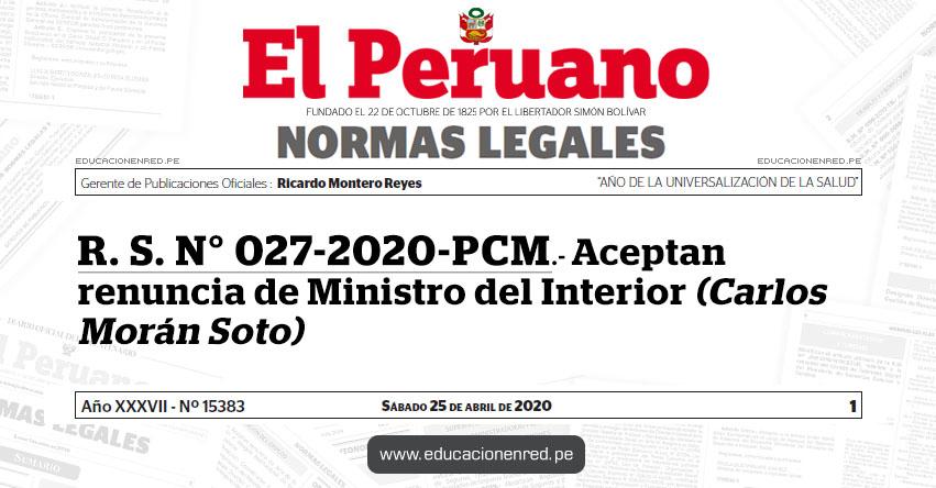 R. S. N° 027-2020-PCM.- Aceptan renuncia de Ministro del Interior (Carlos Morán Soto)