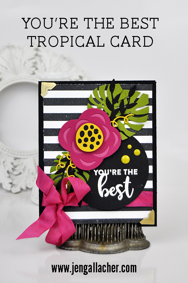 You're the Best Tropical card by Jen Gallacher from www.jengallacher.com. #jengallacher #diecutting #echoparkpaper