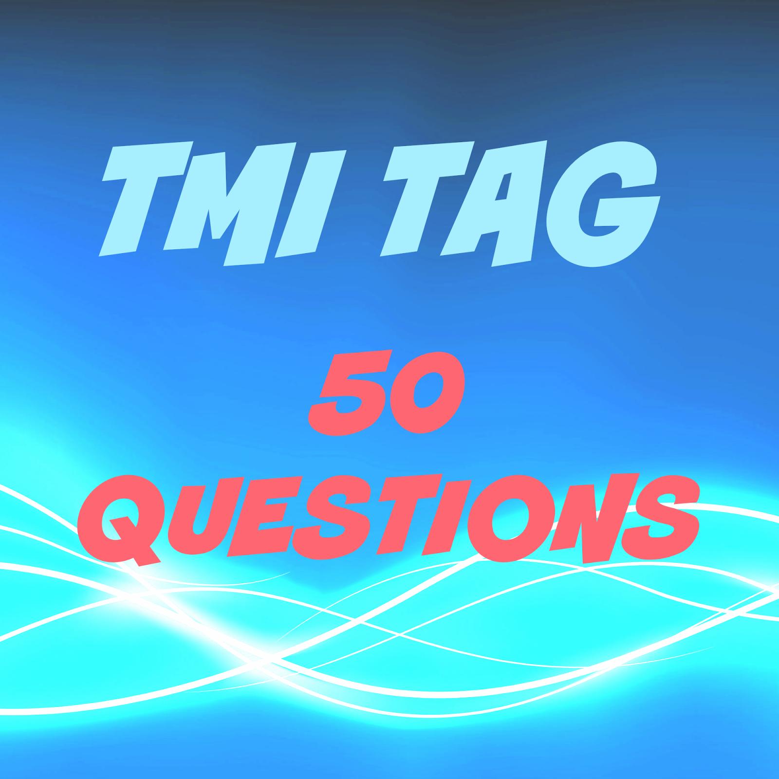 TMI Tag: 50 Questions
