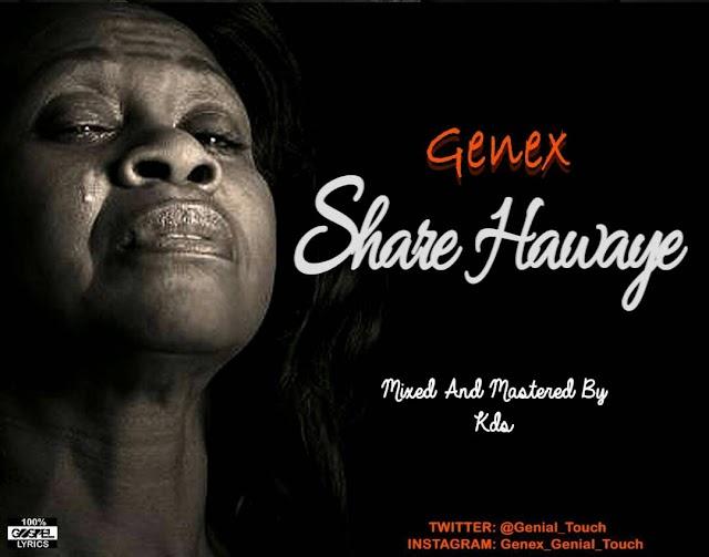 MUSIC: GENEX- SHARE HAWAYE(wipe your tears)