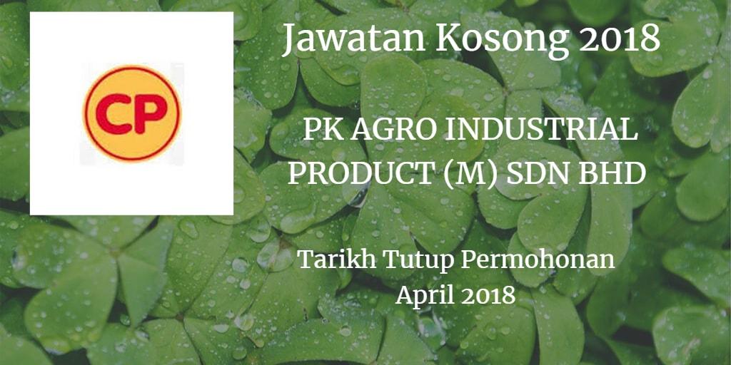 Jawatan Kosong PK AGRO-INDUSTRIAL PRODUCTS (M) SDN. BHD. April 2018