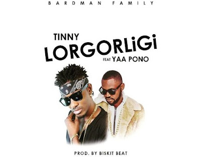 Tinny ft. Yaa Pono – Lorgorligi (Prod. By BizkitBeatz)