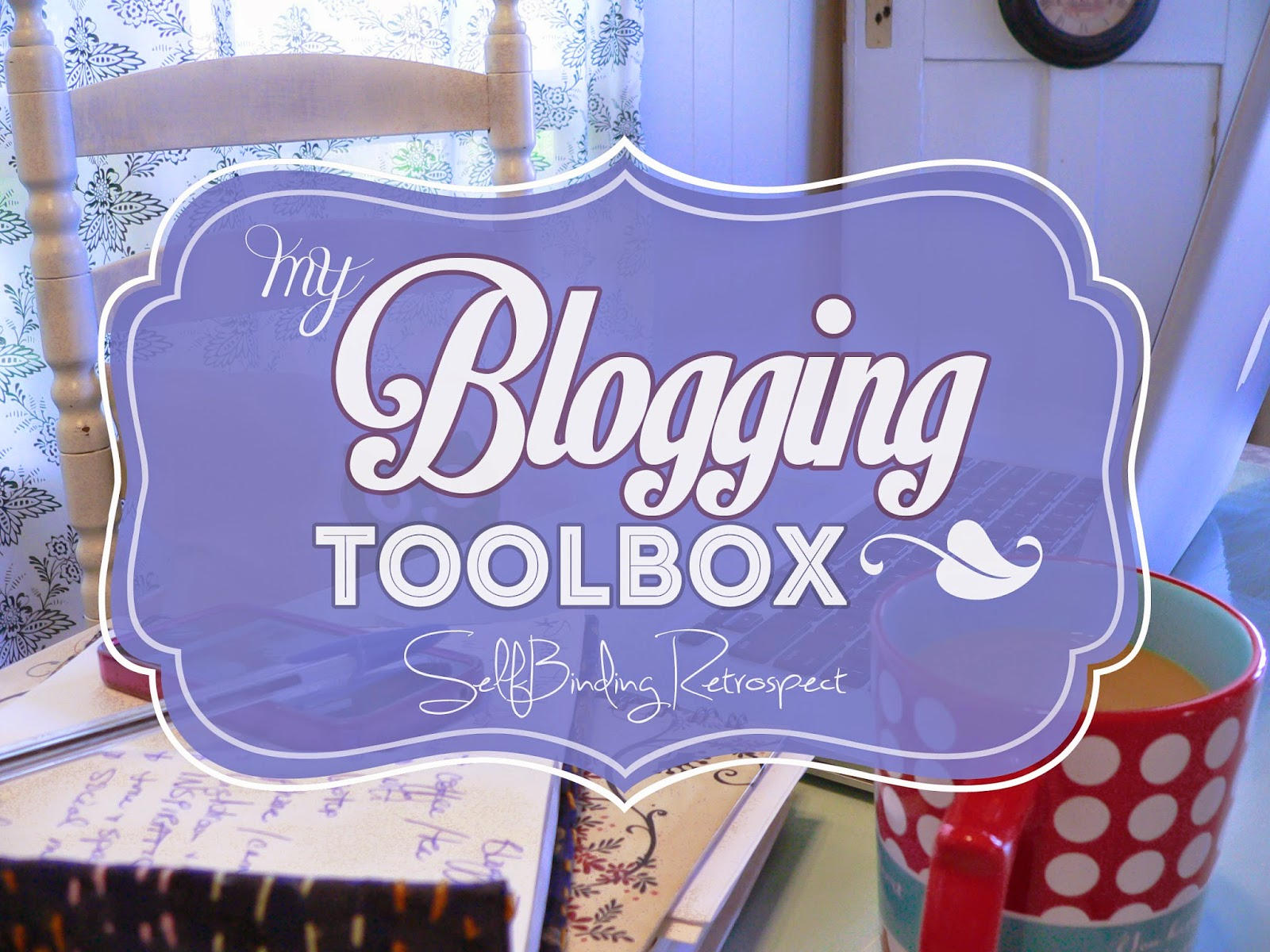 My Blogging Tool Box - SelfBinding Retrospect by Alanna Rusnak