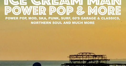 Ice Cream Man Power Pop and More Radio sow #257
