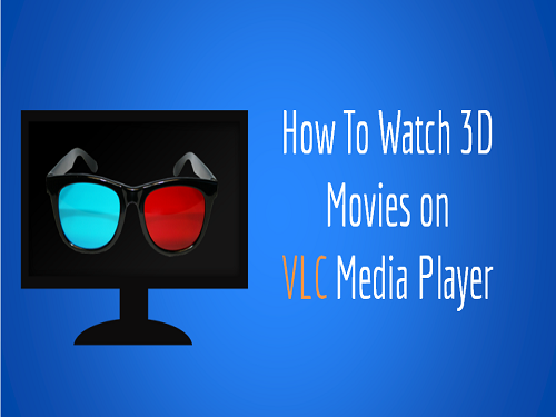 How To Watch 3D Movies Using VLC Media Player