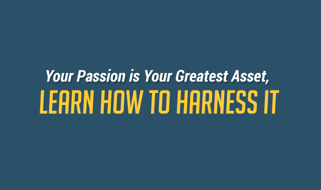 Your Passion is Your Greatest Asset, Learn How to Harness It