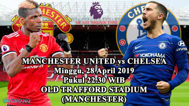 Prediksi Tepat Liga Inggris Manchester United vs Chelsea (28 April 2019)