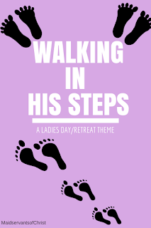 Free Ladies' Day, Ladies' Retreat Themes including Walking In His Steps: Learning to Follow Jesus From MaidservantsofChrist