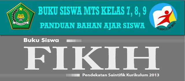 BUKU SISWA MTS MAPEL FIQIH KURIKULUM 2013 KELAS 7- 8 - 9, LENGKAP PANDUAN BAHAN AJAR