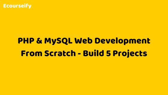 PHP & MySQL Web Development From Scratch – Build 5 Projects