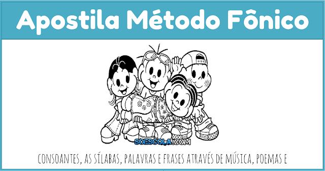 Baixe em PDF - Apostila Método Fônico para trabalhar consoantes, as sílabas, palavras e frases através de música, poemas e histórias.