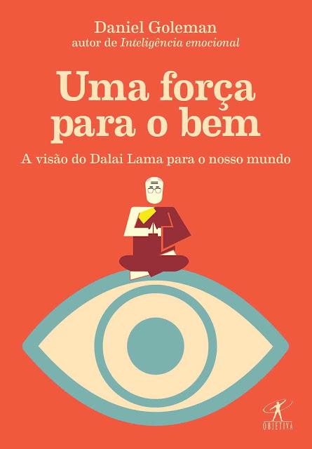 Uma força para o bem A visão do Dalai Lama para o nosso mundo - Daniel Goleman