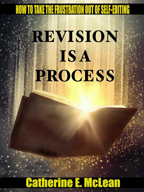 Revision is a Process: How to Take the Frustration Out of Self-Editing by Catherine E. McLean