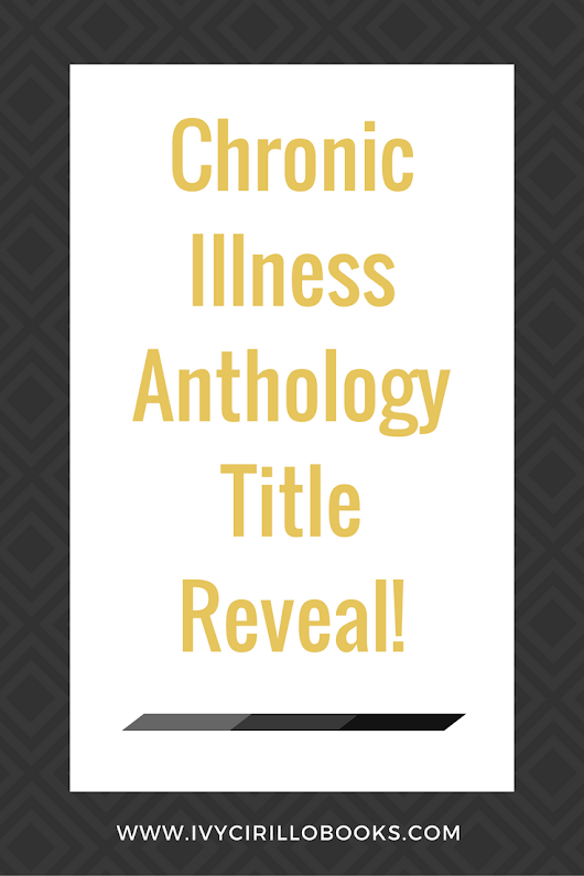 Chronic Illness Anthology Title Reveal! - Ivy Cirillo Books