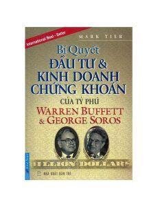 Bí quyết đầu tư và kinh doanh chứng khoán của tỷ phú Warren Buffett và George Soros