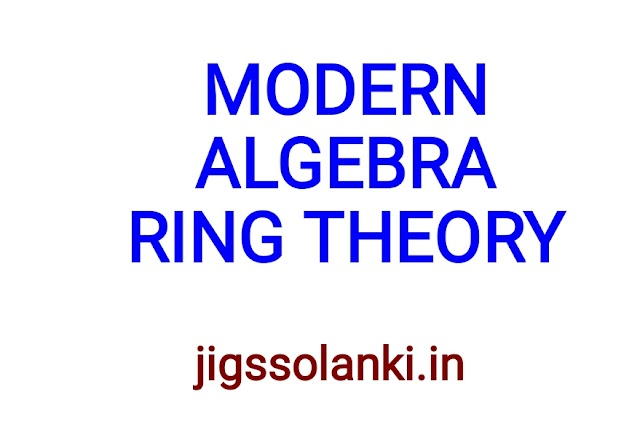 MODERN ALGEBRA:- RING THEORY NOTE BY DIPS ACADEMY