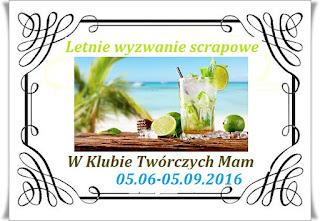 http://klub-tworczych-mam.blogspot.com/2016/06/letnie-wyzwanie-scrapowe.html