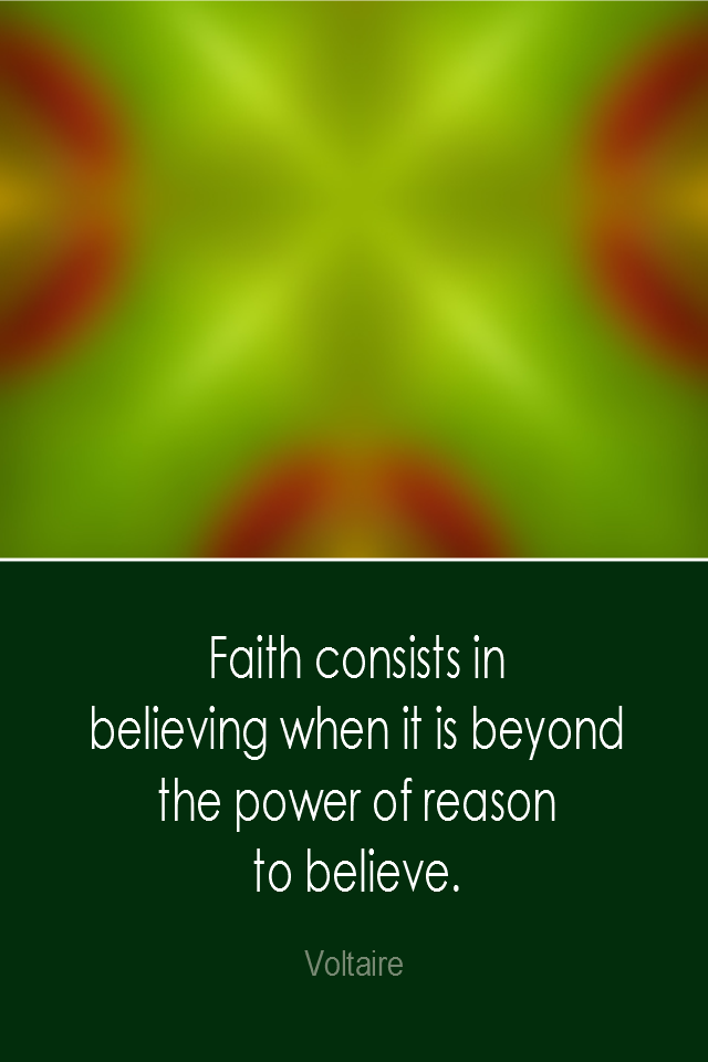 visual quote - image quotation: Faith consists in believing when it is beyond the power of reason to believe. - BVoltaire