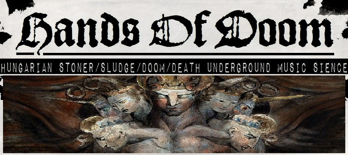 "HANDS OF DOOM  ""stoner/sludge/doom/death music blog from Hungary"""