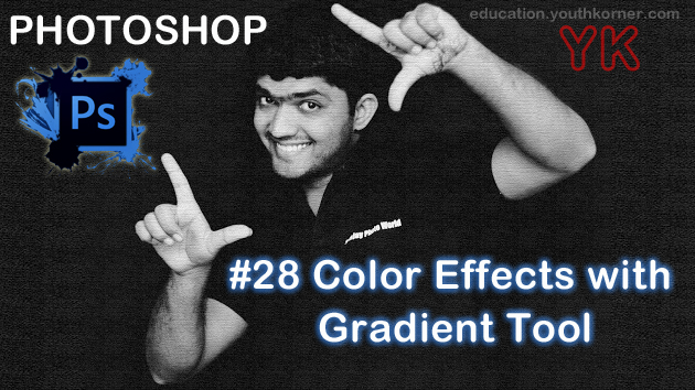 #28 Color Effects with Gradient Tool In Photoshop