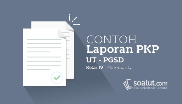 Contoh Laporan PKP UT PGSD Kelas IV Mata Pelajaran Matematika