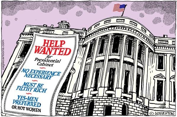 White House with sign:  HELP WANTED for Cabinet Posts.  No experience necessary.  Must be filthy rich.  Yes-Men Preferred--or Hot Women