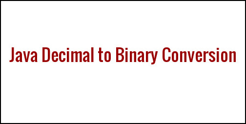 Java Decimal to Binary Conversion