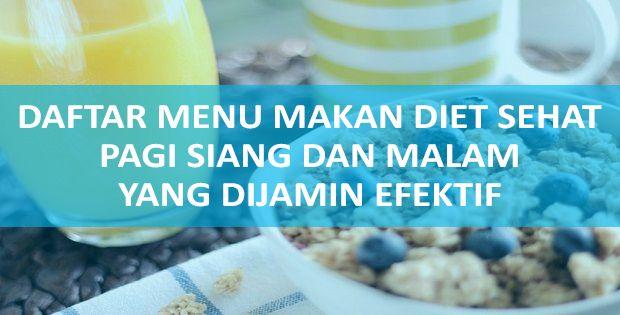 Menu Makanan Sehat Untuk Diet Cepat, Lengkap Pagi, Siang dan Malam