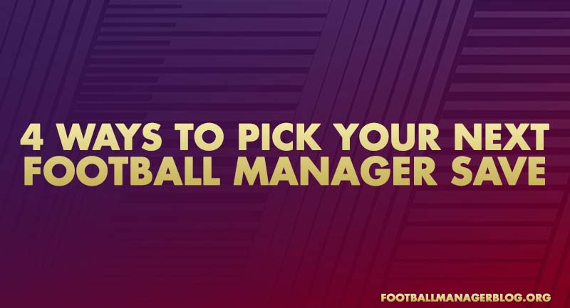 Four Ways To Pick Your Next Football Manager Save