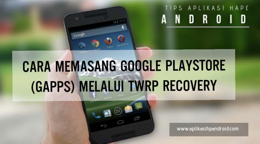 Cara memasang Google Playstore (GApps) melalui TWRP Recovery