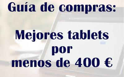 Mejores tablets por menos de 400 euros