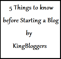 5 Things to know before Starting a Blog - KingBloggers