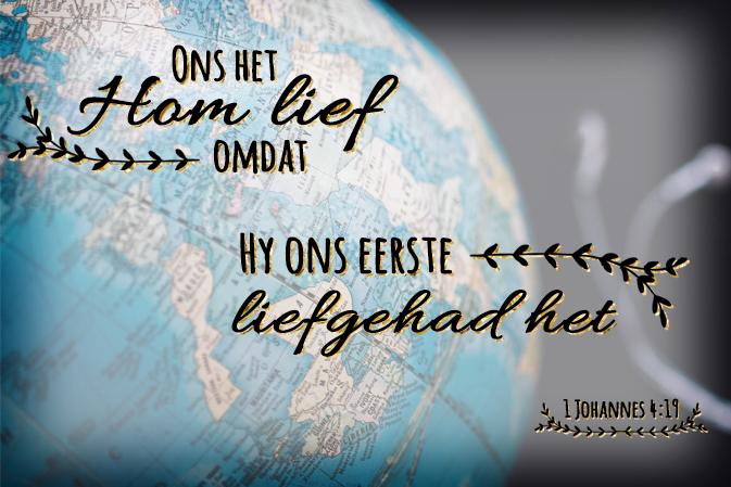 Ons het Hom lief, omdat Hy ons eerste liefgehad het.   1 Johannes 4:19 #afrikaans #bybelvers