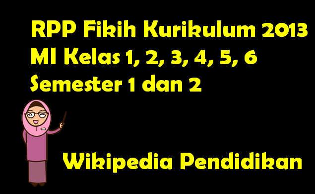 RPP Fikih Kurikulum 2013 MI Kelas 1, 2, 3, 4, 5, 6 Semester 1 dan 2