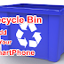 HOW TO ADD RECYCLE BIN IN ANDROID SMARTPHONE?